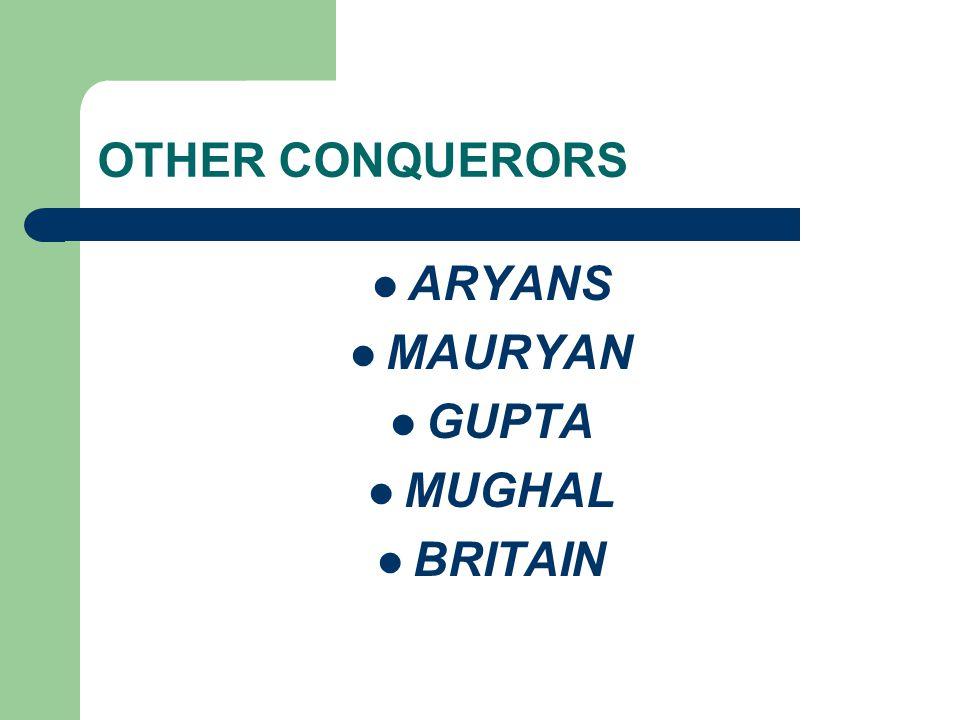 OTHER CONQUERORS ARYANS MAURYAN GUPTA MUGHAL BRITAIN