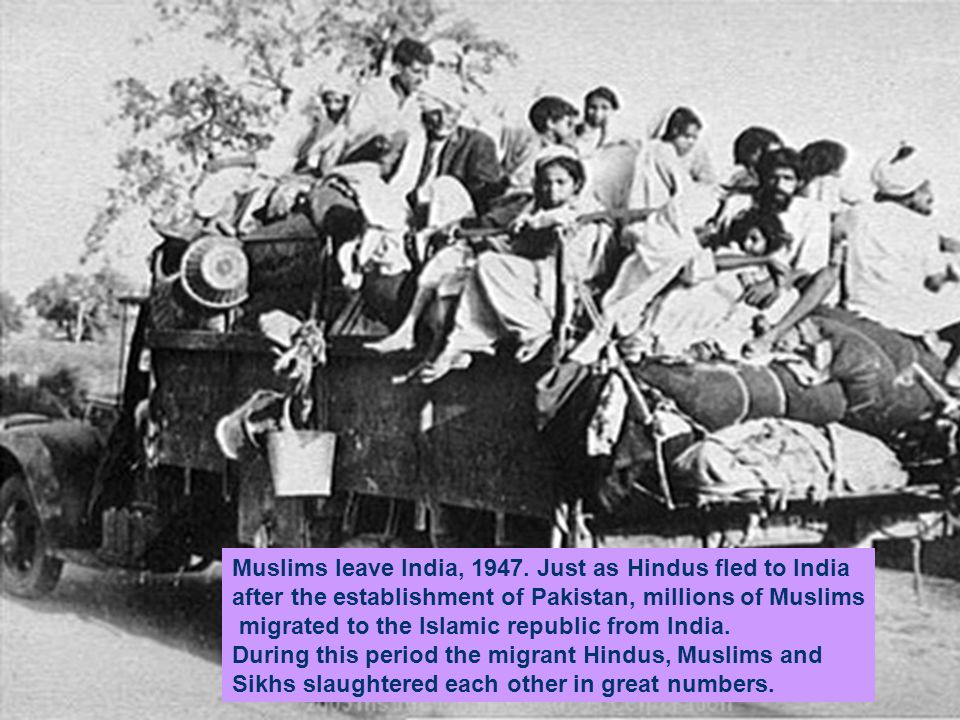 Muslims leave India, 1947. Just as Hindus fled to India after the establishment of Pakistan, millions of Muslims migrated to the Islamic republic from