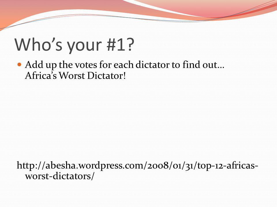 Who's your #1. Add up the votes for each dictator to find out… Africa's Worst Dictator.