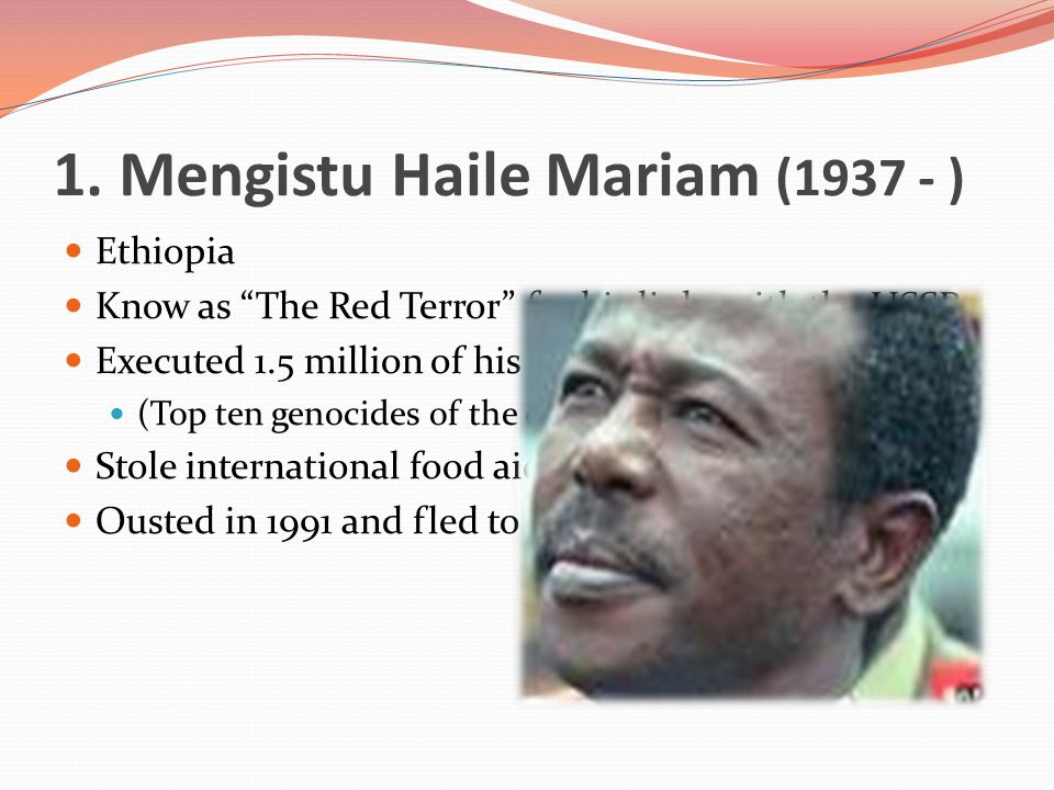 1. Mengistu Haile Mariam ( ) Ethiopia Know as The Red Terror for his links with the USSR.