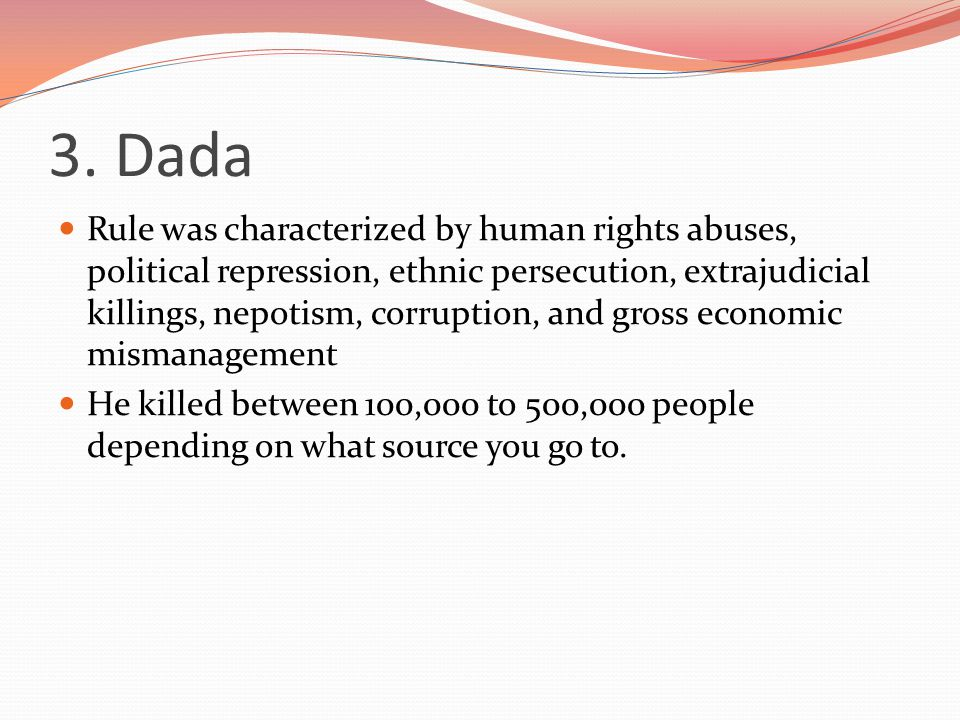 3. Dada Rule was characterized by human rights abuses, political repression, ethnic persecution, extrajudicial killings, nepotism, corruption, and gro