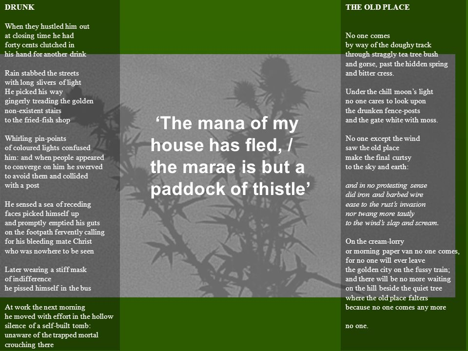 'The mana of my house has fled, / the marae is but a paddock of thistle' DRUNK When they hustled him out at closing time he had forty cents clutched i