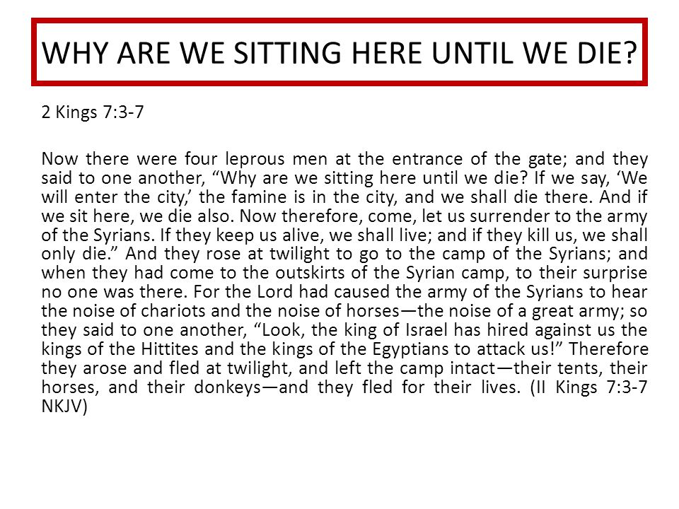 WHY ARE WE SITTING HERE UNTIL WE DIE.1. At this time in this story, Israel was besieged by Syria.