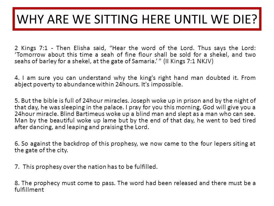 WHY ARE WE SITTING HERE UNTIL WE DIE. 2 Kings 7:1 - Then Elisha said, Hear the word of the Lord.
