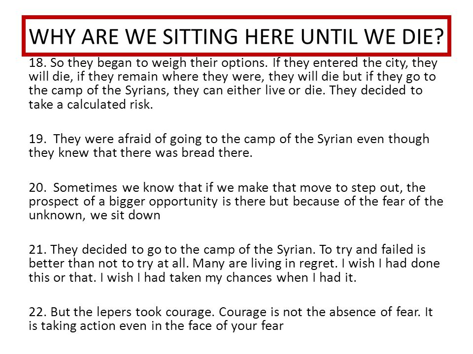 WHY ARE WE SITTING HERE UNTIL WE DIE.23. When they got to the Syrian camp, alas they were gone.