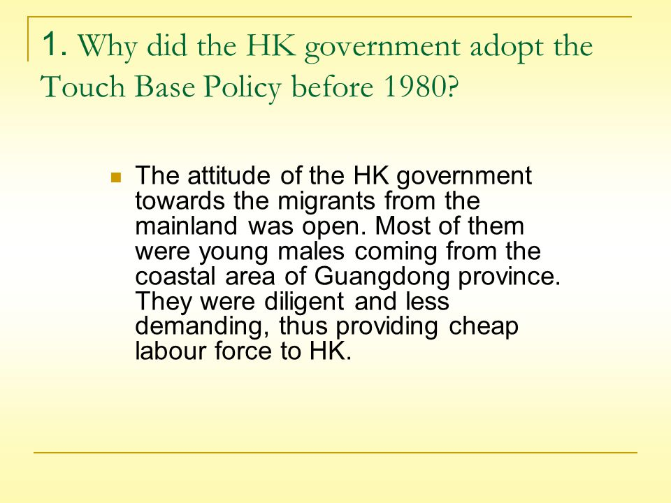 Discussion topics: 1. Why did the HK government adopt the Touch Base Policy before 1980.
