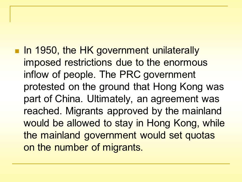 Touch Base Policy According to the Touch Base Policy implemented in November 1974, Hong Kong Government allowed the illegal migrants from the mainland to stay if they had reached the urban areas and met their HK relatives.