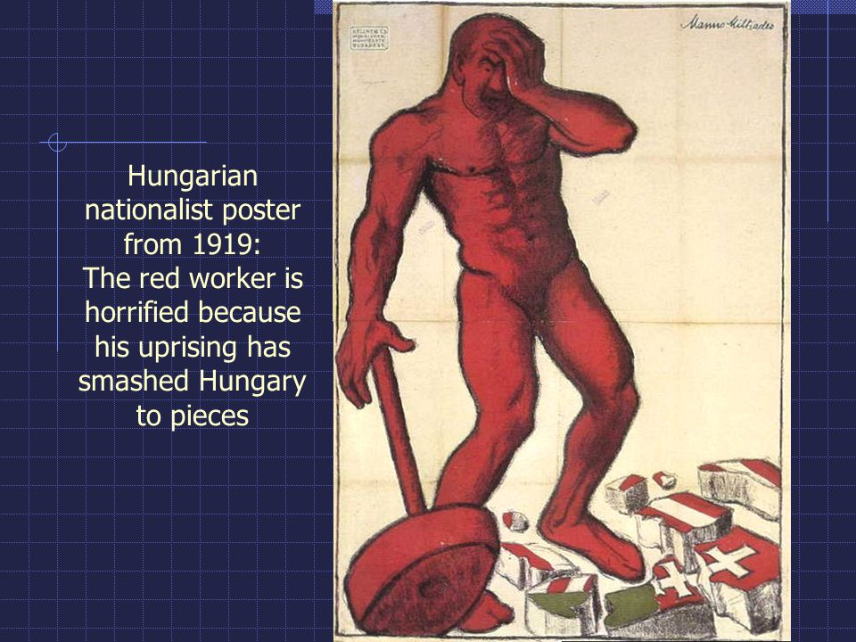 Hungarian nationalist poster from 1919: The red worker is horrified because his uprising has smashed Hungary to pieces