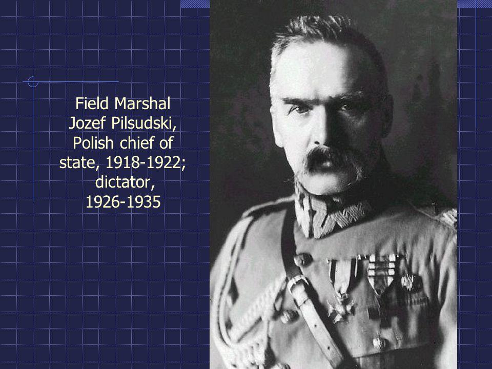 Field Marshal Jozef Pilsudski, Polish chief of state, 1918-1922; dictator, 1926-1935