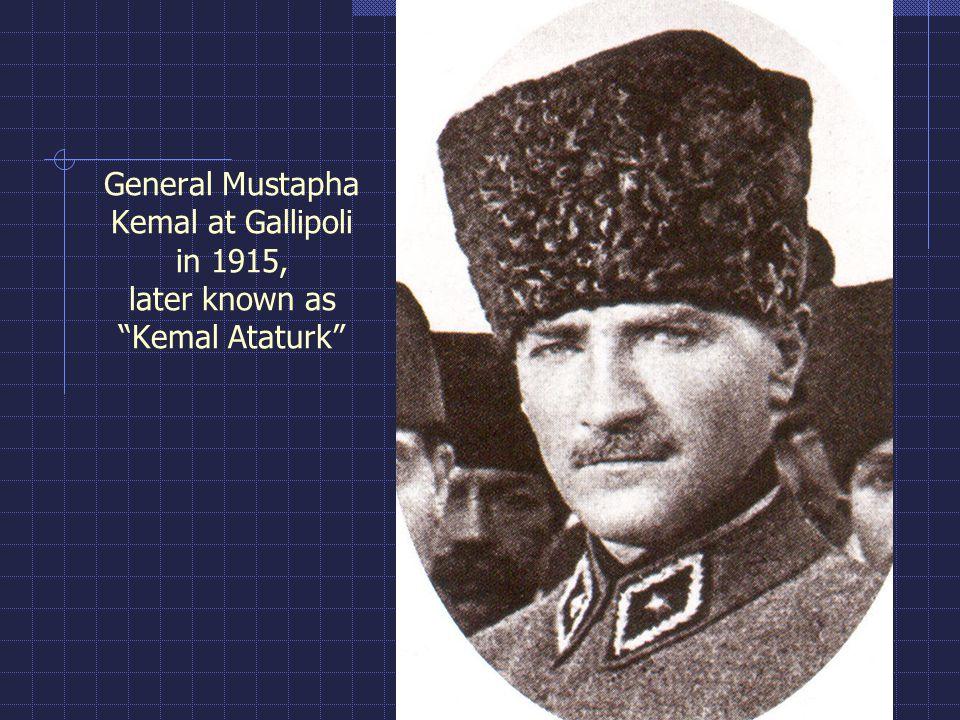 General Mustapha Kemal at Gallipoli in 1915, later known as Kemal Ataturk