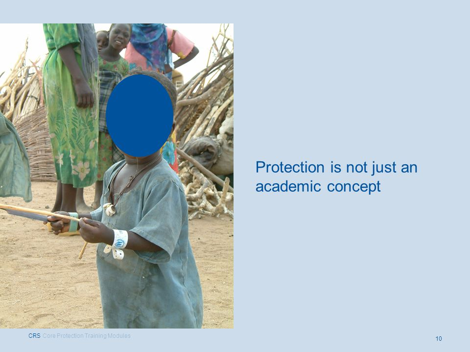 Protection is not just an academic concept 10 CRS Core Protection Training Modules