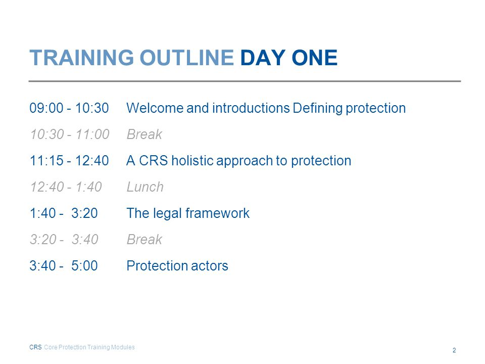 TRAINING OUTLINE DAY ONE 09:00 - 10:30Welcome and introductions Defining protection 10:30 - 11:00Break 11:15 - 12:40A CRS holistic approach to protect