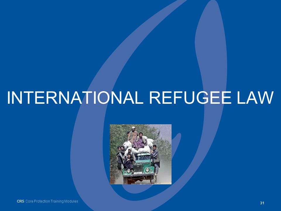 INTERNATIONAL REFUGEE LAW CRS Core Protection Training Modules 31