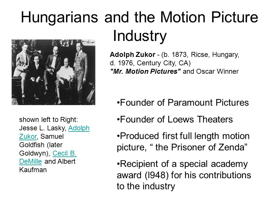 Hungarians and the Motion Picture Industry William Fox - (born Vilmos Fried, 1/1/1879, Tulchva, Hungary, d.
