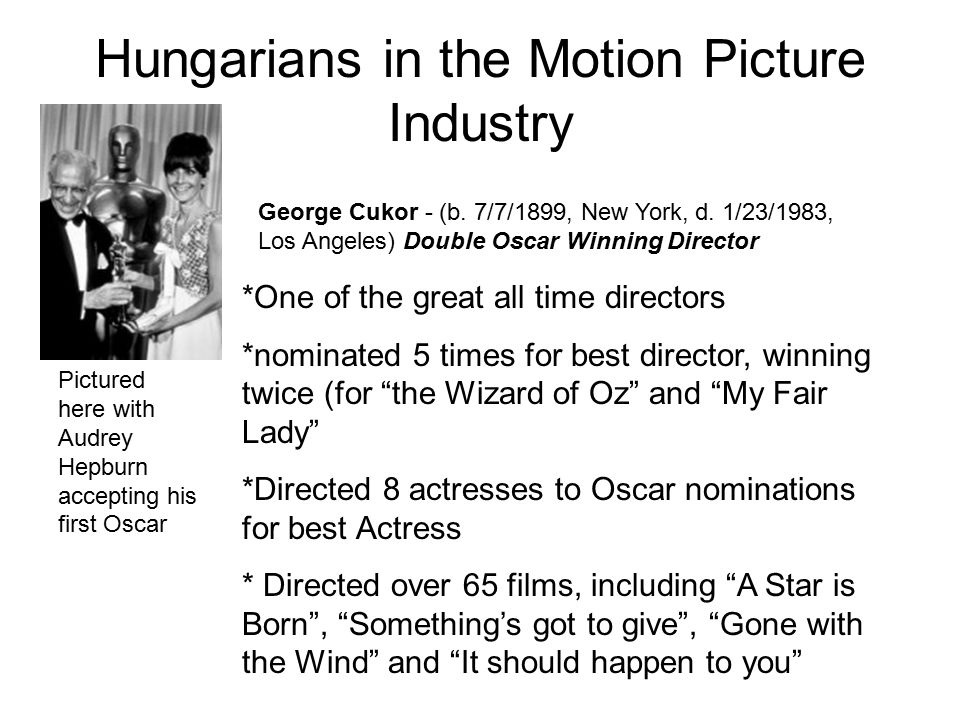 Hungarians in the Motion Picture Industry George Cukor - (b. 7/7/1899, New York, d. 1/23/1983, Los Angeles) Double Oscar Winning Director *One of the