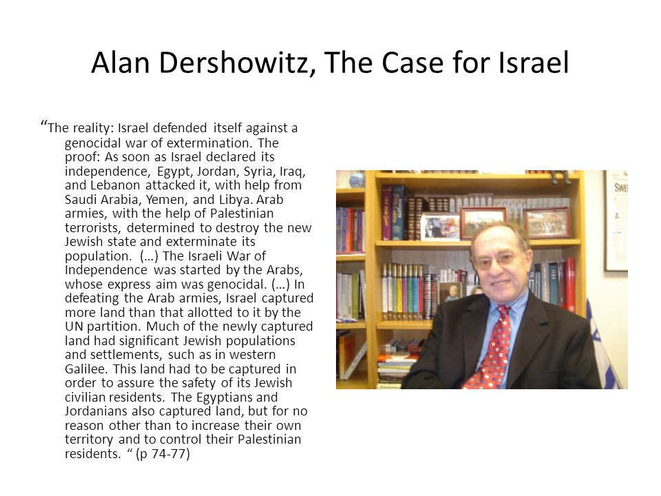Alan Dershowitz, The Case for Israel The reality: Israel defended itself against a genocidal war of extermination.