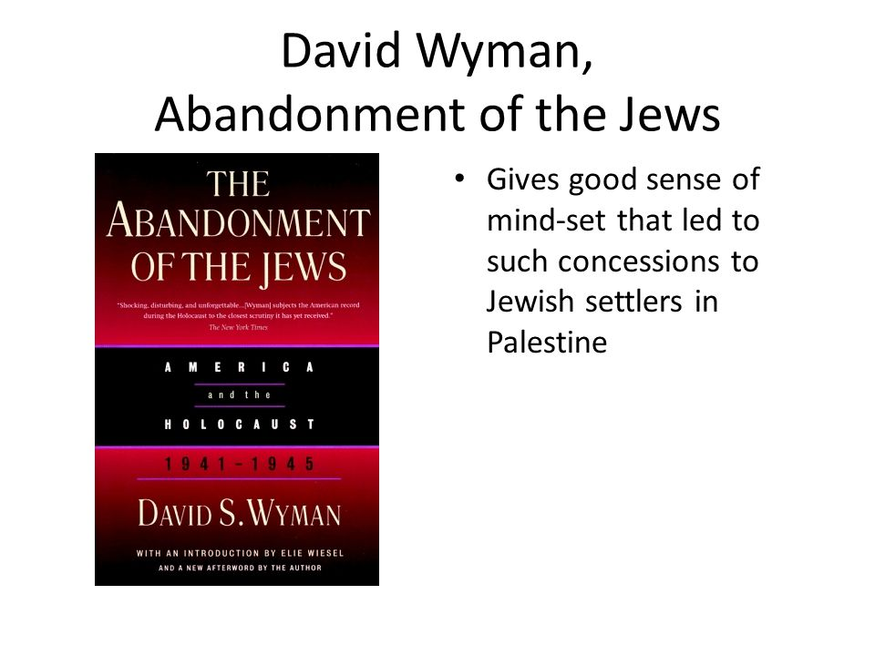 David Wyman, Abandonment of the Jews Gives good sense of mind-set that led to such concessions to Jewish settlers in Palestine