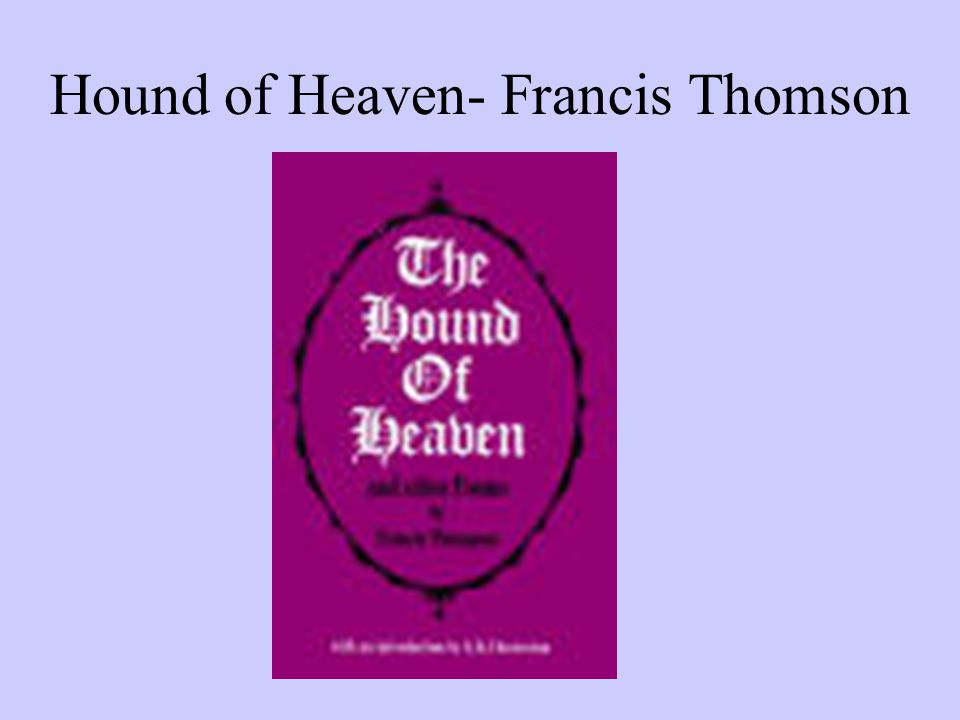 Hound of Heaven- Francis Thomson