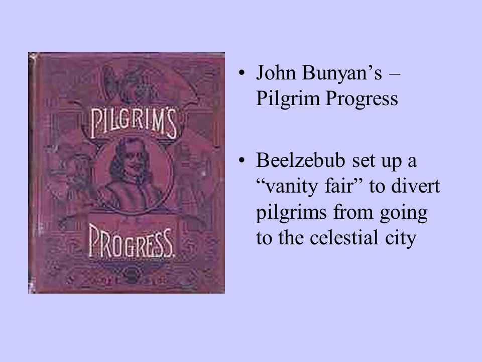 John Bunyan's – Pilgrim Progress Beelzebub set up a vanity fair to divert pilgrims from going to the celestial city