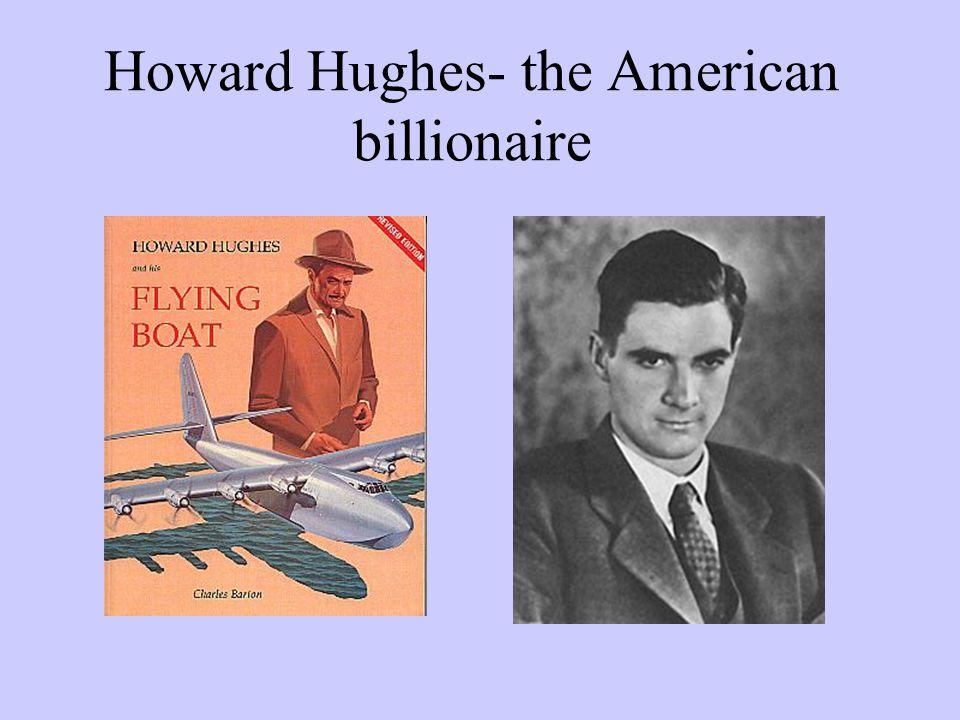 Howard Hughes- the American billionaire