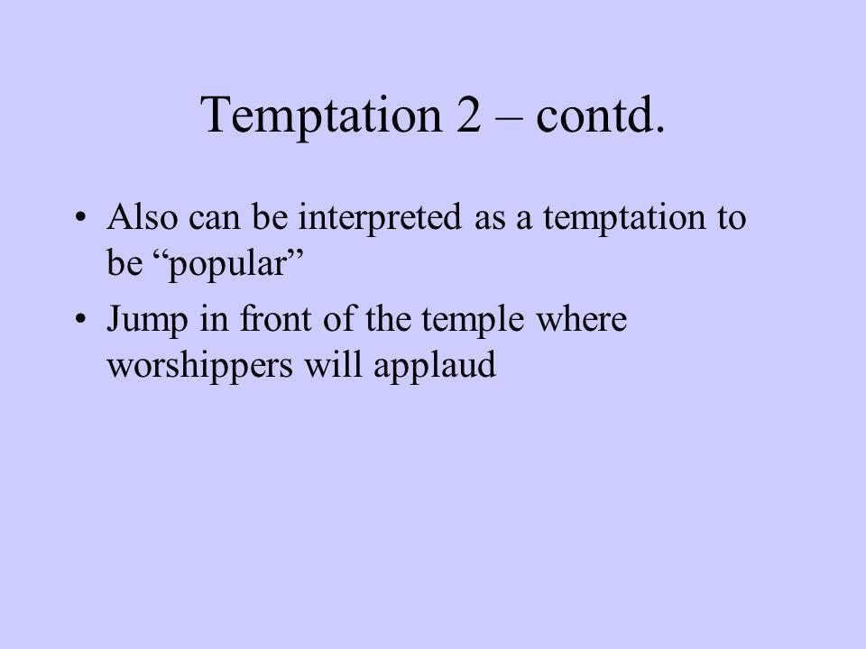 Temptation 2 – contd.