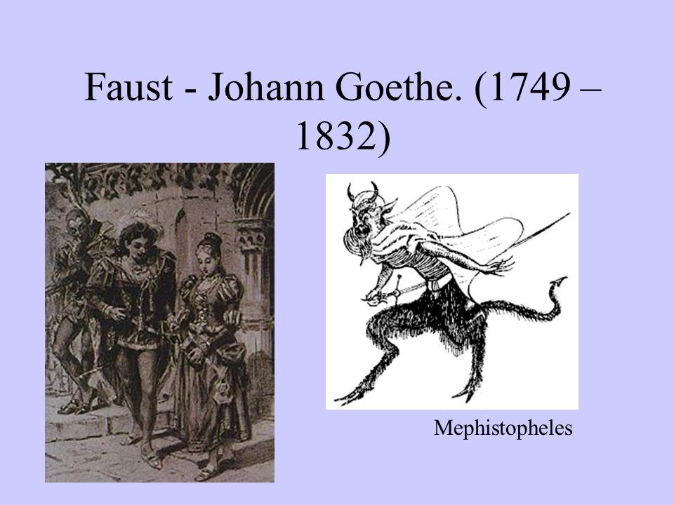 Faust - Johann Goethe. (1749 – 1832) Mephistopheles