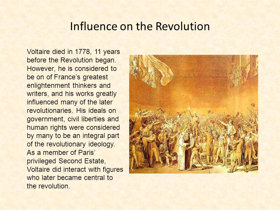 Influence on the Revolution Voltaire died in 1778, 11 years before the Revolution began.