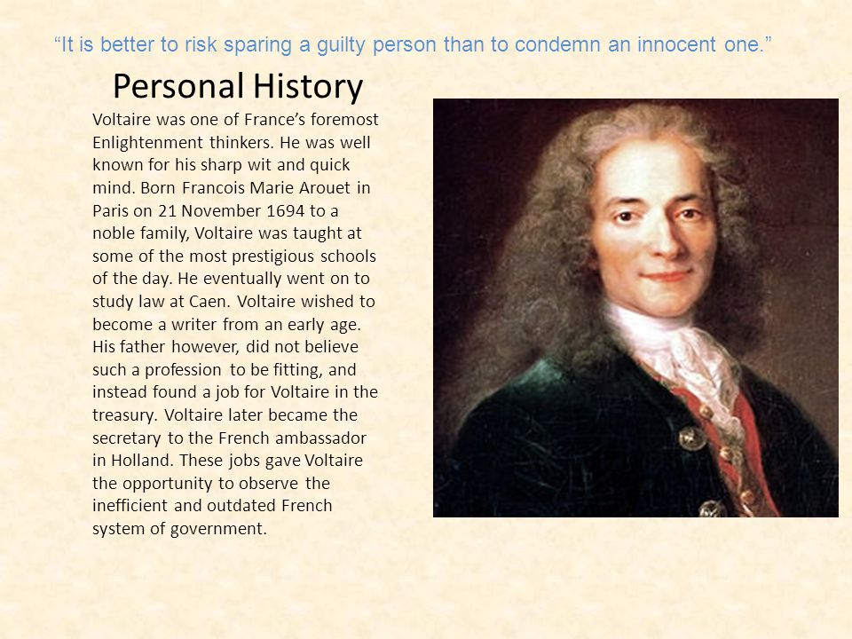 Personal History Voltaire was one of France's foremost Enlightenment thinkers.