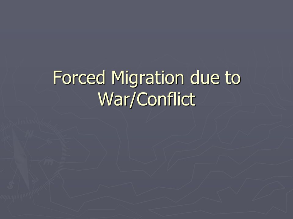 Forced Migration due to War/Conflict