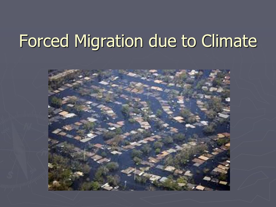 Forced Migration due to Climate