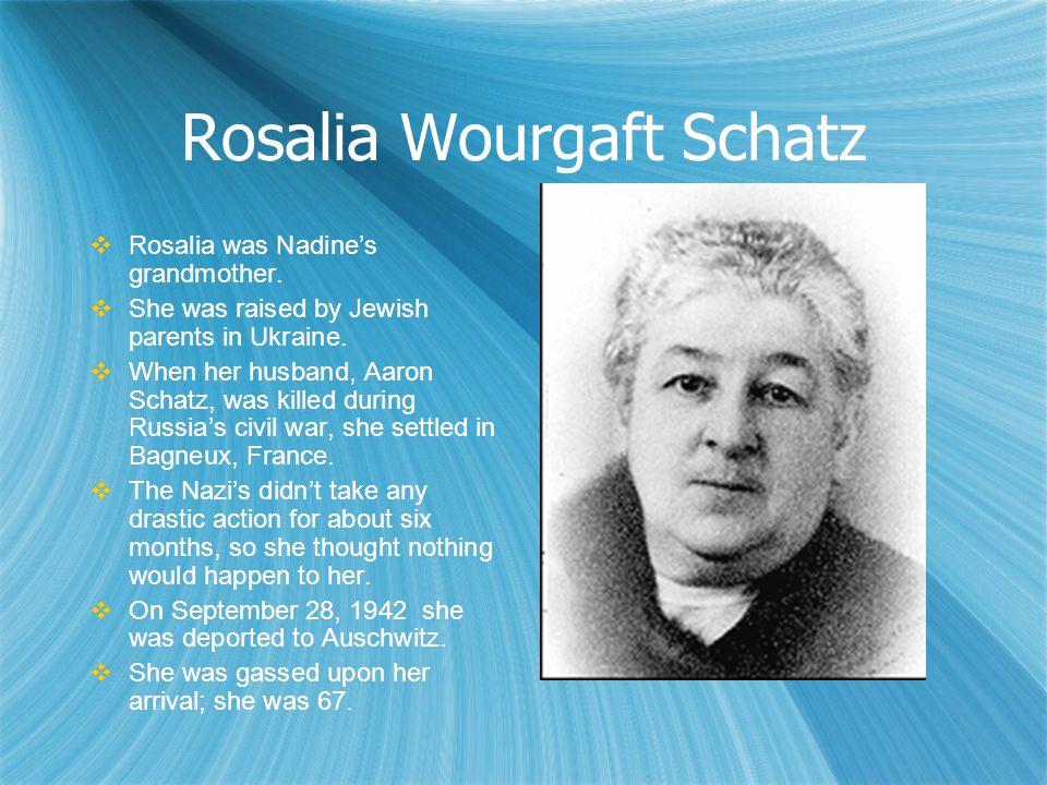 Rosalia Wourgaft Schatz  Rosalia was Nadine's grandmother.