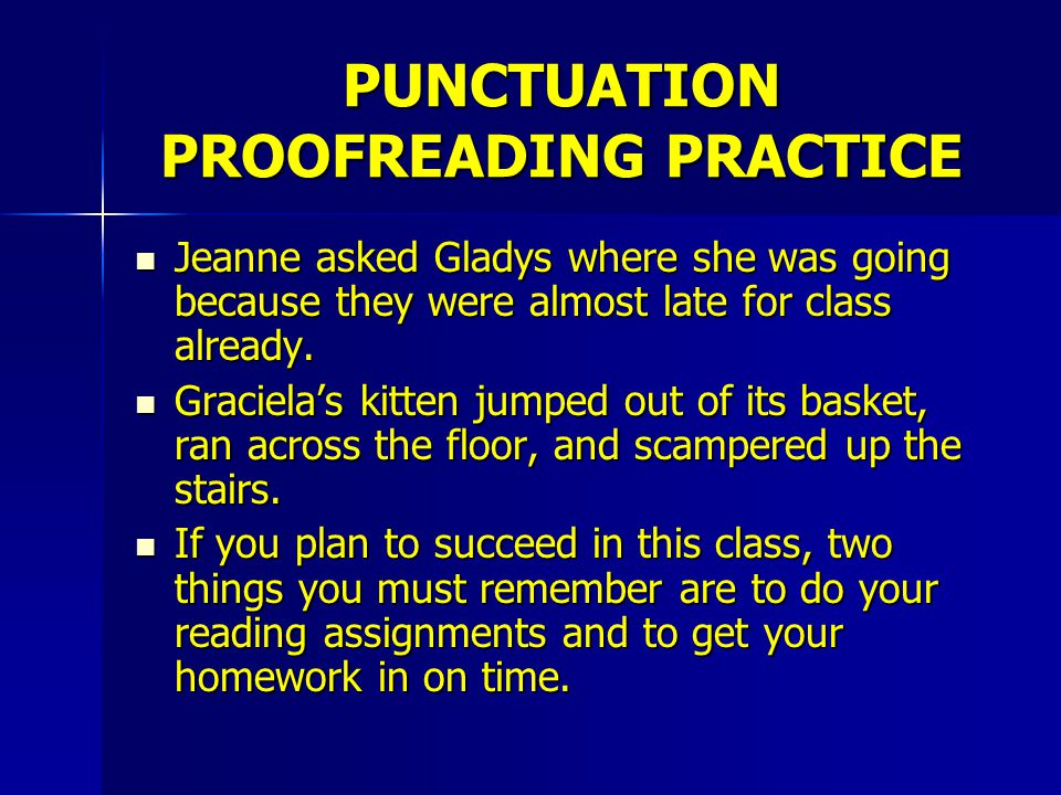 PUNCTUATION PROOFREADING PRACTICE Jeanne asked Gladys where she was going because they were almost late for class already.