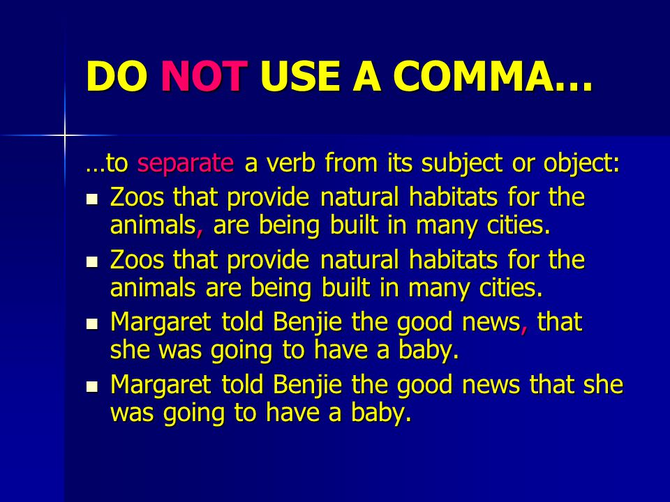 DO NOT USE A COMMA… …before the first or after the last item in a series: Some causes of heart disease are, improper diet, too little exercise, and smoking.