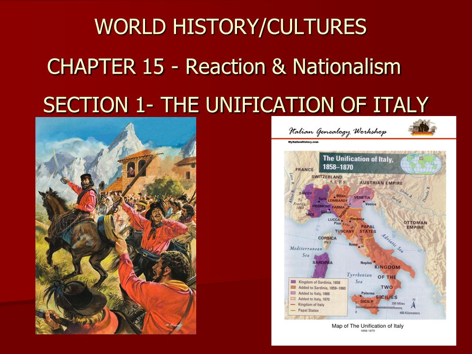 WORLD HISTORY/CULTURES CHAPTER 15 - Reaction & Nationalism SECTION 1- THE UNIFICATION OF ITALY