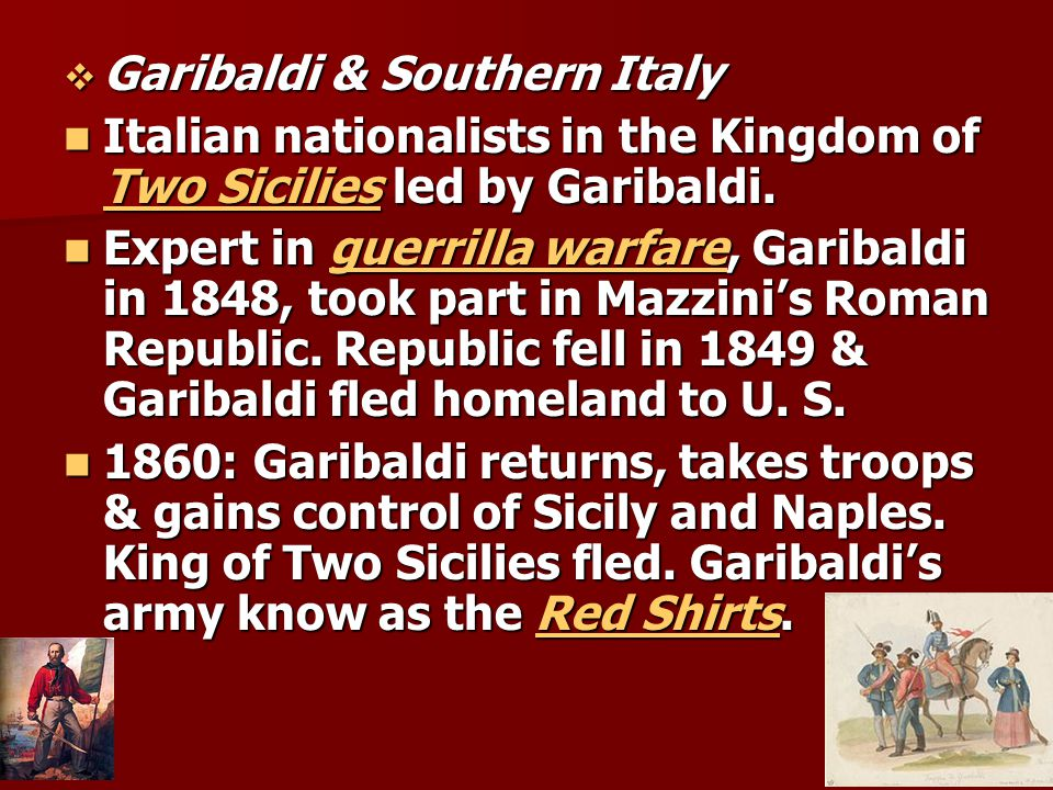  Garibaldi & Southern Italy Italian nationalists in the Kingdom of Two Sicilies led by Garibaldi.