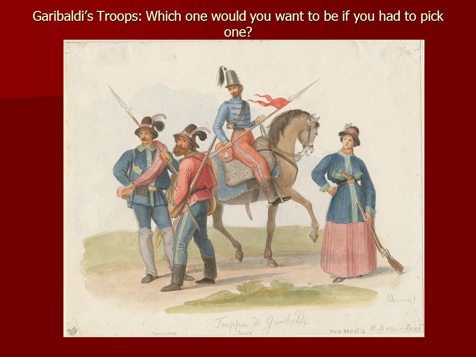 Garibaldi's Troops: Which one would you want to be if you had to pick one?