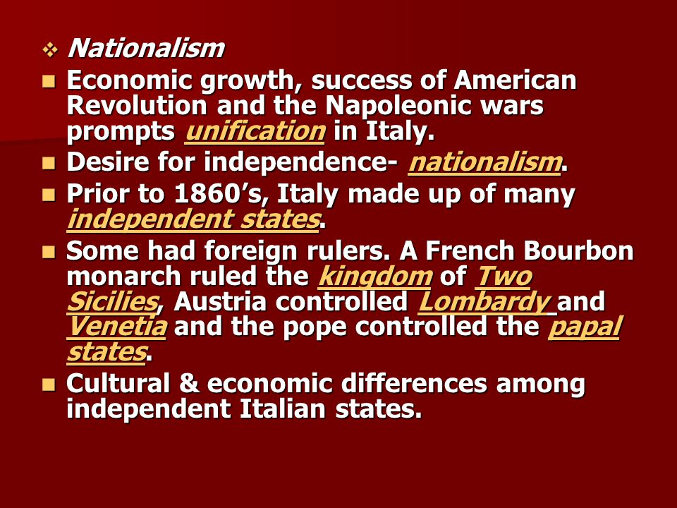  Nationalism Economic growth, success of American Revolution and the Napoleonic wars prompts unification in Italy.