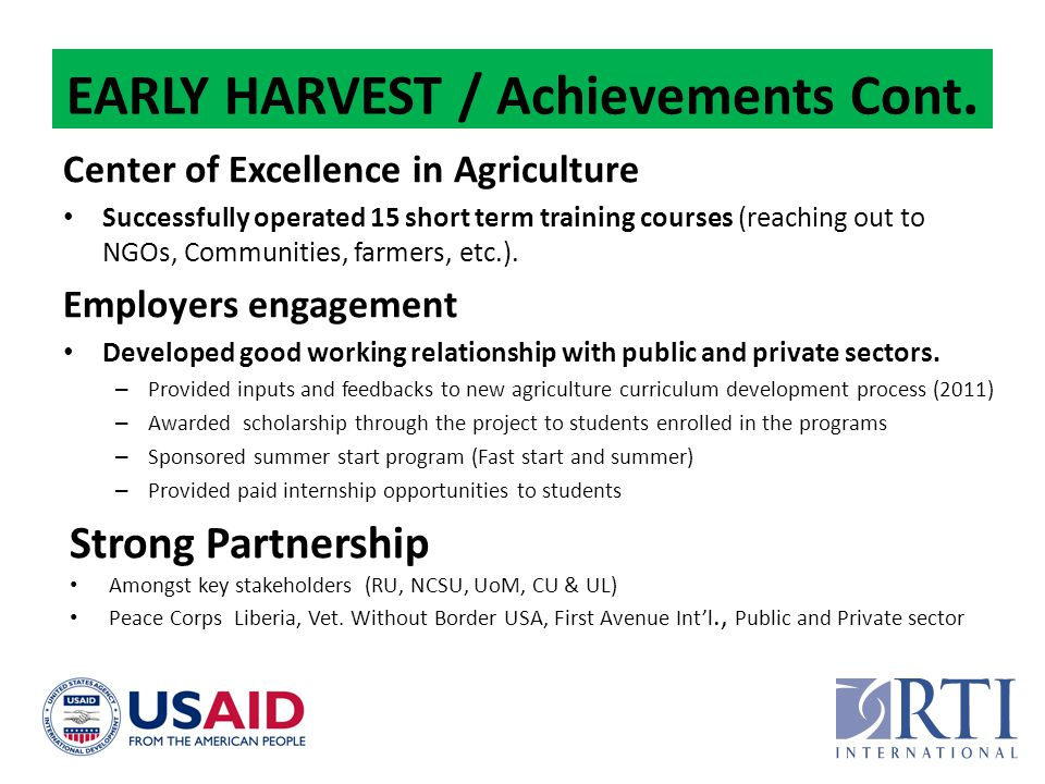 EARLY HARVEST / Achievements Cont. Center of Excellence in Agriculture Successfully operated 15 short term training courses (reaching out to NGOs, Com