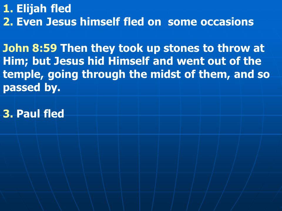 1. Elijah fled 2.