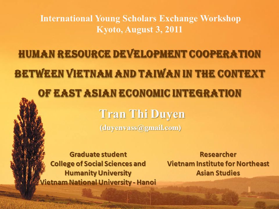 Outline Introduction Vietnam – Taiwan labor cooperation Overview of Taiwan's labor needs Vietnam labor market situation Vietnamese labor export to Taiwan Vietnam labor export structure to Taiwan The interest and limitations of labor cooperation Prospects for Vietnam – Taiwan HRD cooperation and policy implications