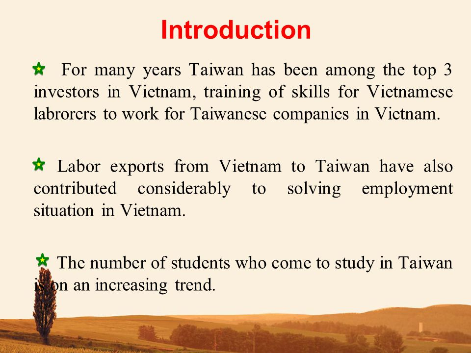 Introduction For many years Taiwan has been among the top 3 investors in Vietnam, training of skills for Vietnamese labrorers to work for Taiwanese companies in Vietnam.