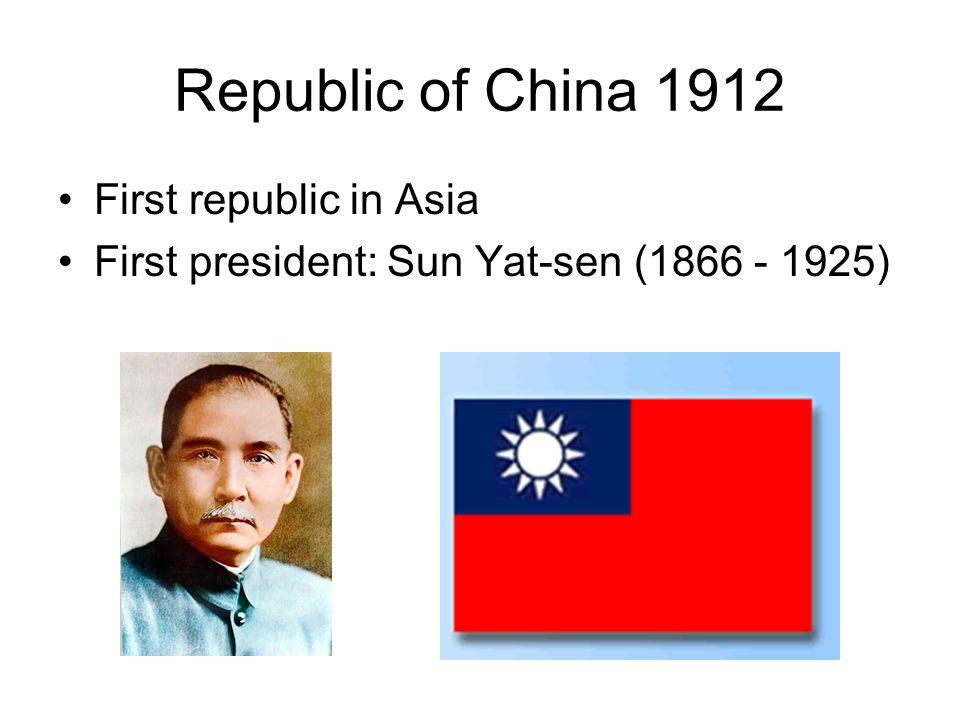 Republic of China 1912 First republic in Asia First president: Sun Yat-sen (1866 - 1925)