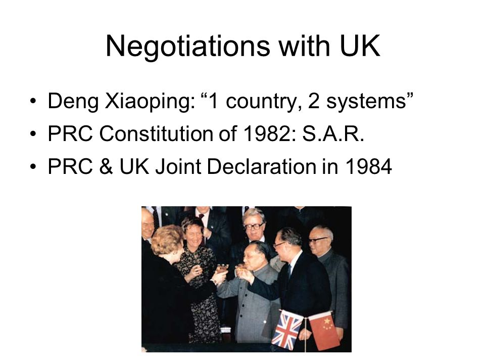 Negotiations with UK Deng Xiaoping: 1 country, 2 systems PRC Constitution of 1982: S.A.R.