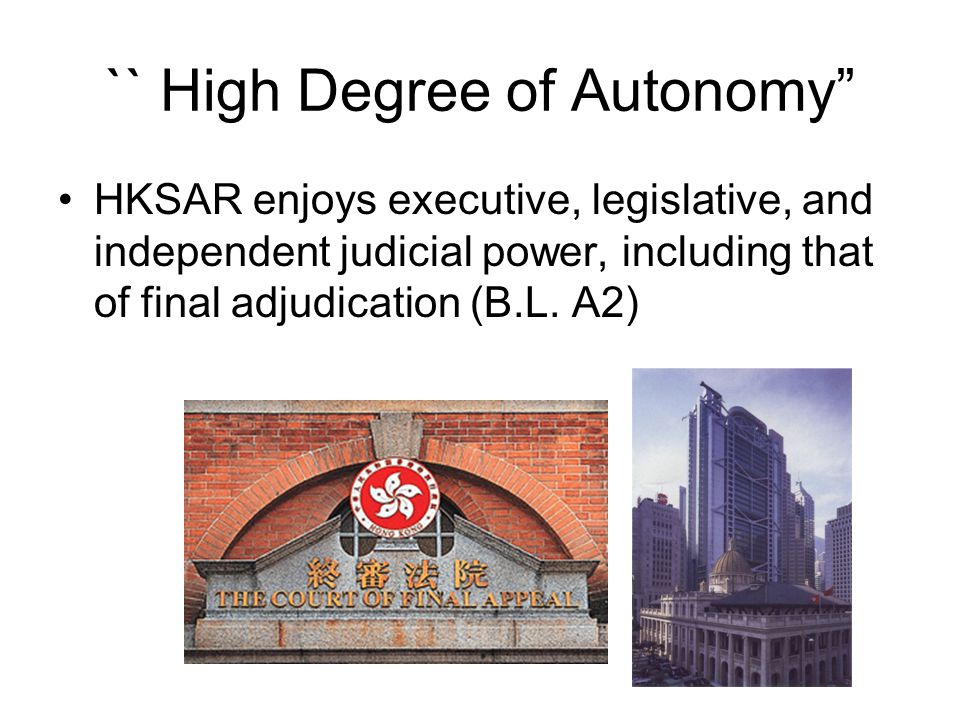 `` High Degree of Autonomy HKSAR enjoys executive, legislative, and independent judicial power, including that of final adjudication (B.L.