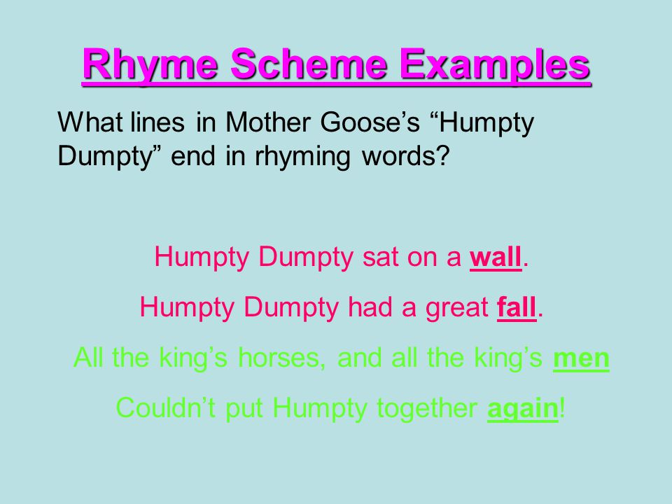 Rhyme Scheme Examples What lines in Mother Goose's Humpty Dumpty end in rhyming words.