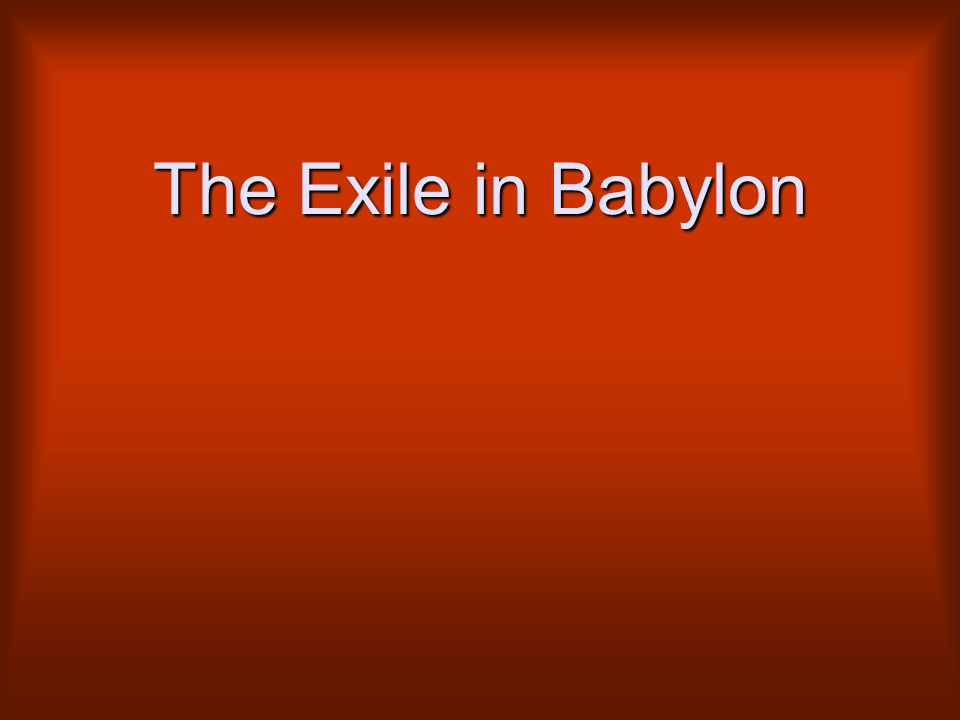 The Exile in Babylon