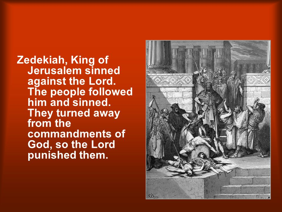 Zedekiah, King of Jerusalem sinned against the Lord.
