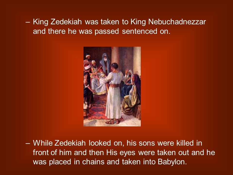 –King Zedekiah was taken to King Nebuchadnezzar and there he was passed sentenced on.