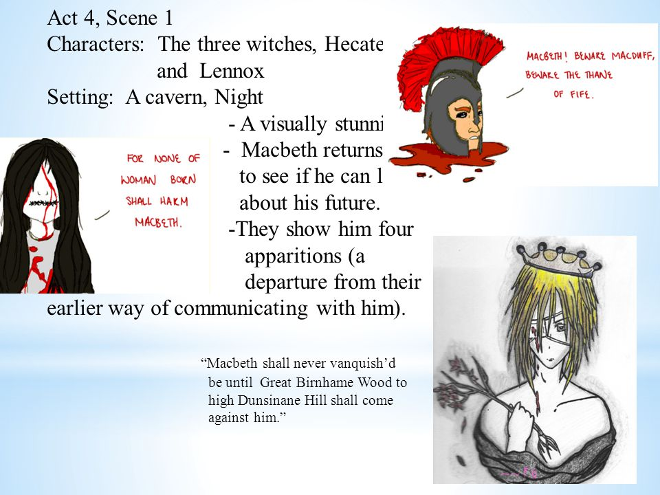 Act 4, Scene 1 Characters: The three witches, Hecate, Macbeth, and Lennox Setting: A cavern, Night - A visually stunning scene.