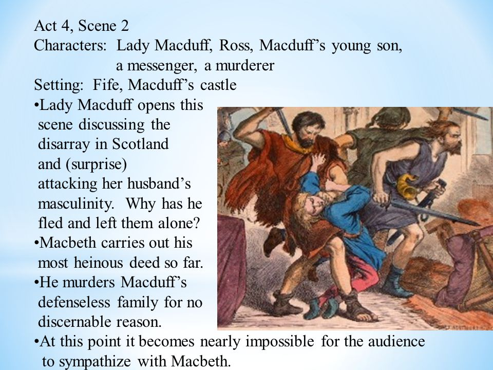 Act 4, Scene 3 Characters: Macduff, Malcolm, Ross, Doctor Setting: England, King Edward's castle The longest scene in the play.